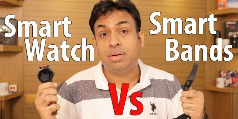 Smart Watches Vs Smart Fitness Bands My Experience Afte...
